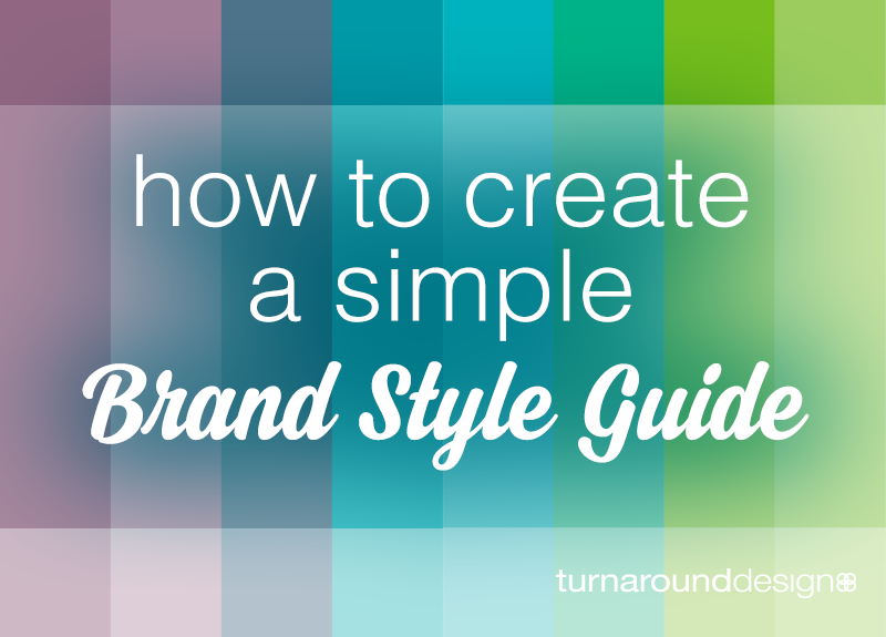 How to Create a Simple Brand Style Guide - Turnaround Design